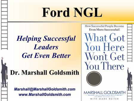 Ford NGL Dr. Marshall Goldsmith Helping Successful Leaders Get Even Better.