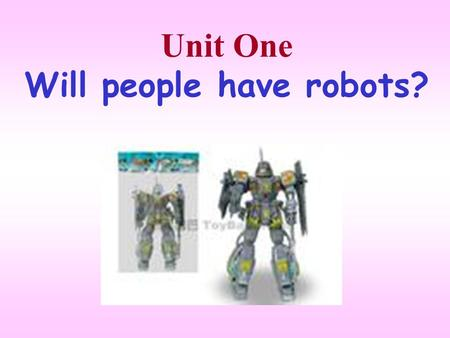 Unit One Will people have robots?. Period 1 Section A—1a~1c.