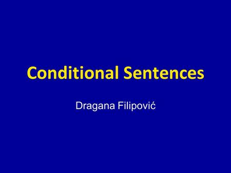 Conditional Sentences Dragana Filipović. Conditions deal with imagined situations: some are possible, some are unlikely, some are impossible.