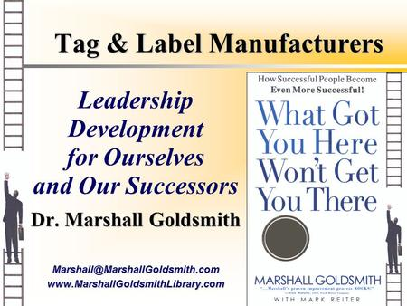 Tag & Label Manufacturers Dr. Marshall Goldsmith Leadership Development for Ourselves and.