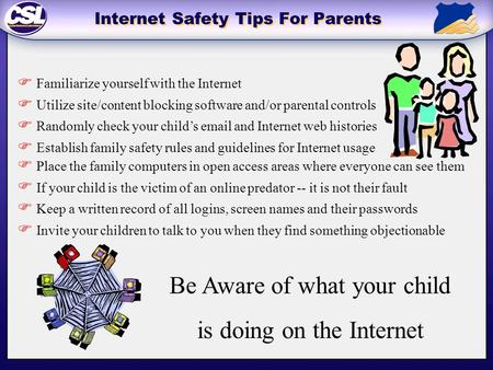  Familiarize yourself with the Internet  Utilize site/content blocking software and/or parental controls  Randomly check your child's email and Internet.