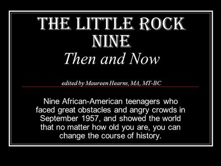 THE LITTLE ROCK NINE Then and Now edited by Maureen Hearns, MA, MT-BC
