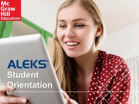 1 Student Orientation. Hello and Welcome! This brief walkthrough is designed to help you become familiar with the ALEKS program and how it will be used.