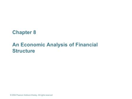 © 2004 Pearson Addison-Wesley. All rights reserved 8-1 Chapter 8 An Economic Analysis of Financial Structure An Economic Analysis of Financial Structure.