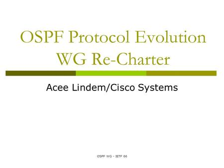 OSPF WG - IETF 66 OSPF Protocol Evolution WG Re-Charter Acee Lindem/Cisco Systems.