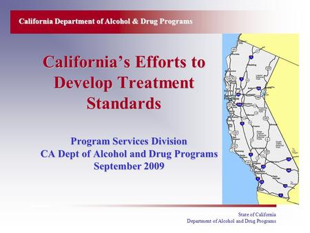 State of California Department of Alcohol and Drug Programs California's Efforts to Develop Treatment Standards Program Services Division CA Dept of Alcohol.
