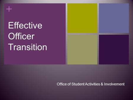 + Effective Officer Transition Office of Student Activities & Involvement.