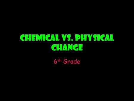 Chemical vs. Physical Change 6 th Grade. There are two types of properties: PhysicalPropertiesChemicalProperties.