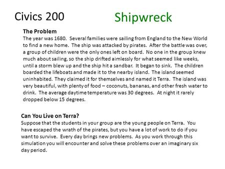 Civics 200 Shipwreck The Problem The year was 1680. Several families were sailing from England to the New World to find a new home. The ship was attacked.