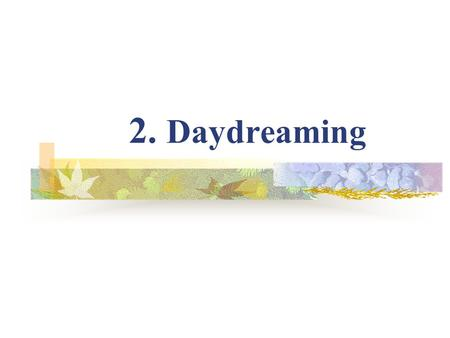 2. Daydreaming. What is your dream? When you grow up, you want to…