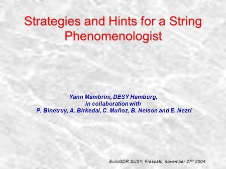 Strategies and Hints for a String Phenomenologist Yann Mambrini, DESY Hamburg, in collaboration with P. Binetruy, A. Birkedal, C. Muñoz, B. Nelson and.