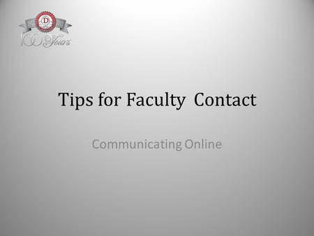 Tips for Faculty Contact Communicating Online. Identify Faculty Rules Identify faculty email address(es) to be used Carefully read general directions.