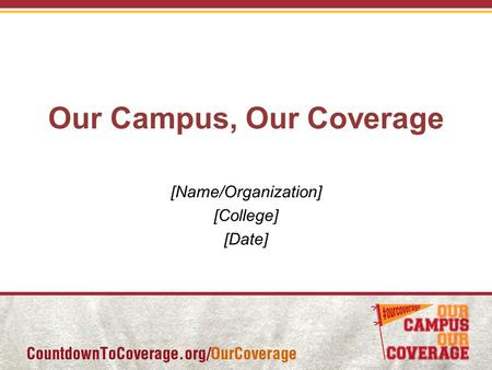 Our Campus, Our Coverage [Name/Organization] [College] [Date]