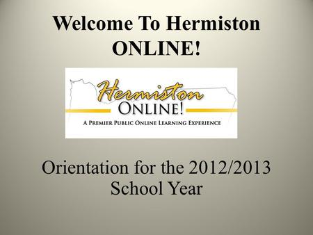 Welcome To Hermiston ONLINE! Orientation for the 2012/2013 School Year.