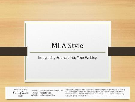 MLA Style Integrating Sources into Your Writing The Writing Center will make reasonable accommodations for persons with disabilities who wish to participate.