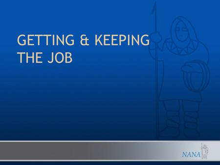 GETTING & KEEPING THE JOB. DISCUSSION TOPICS First Impressions Corporate Culture Keeping the Job.