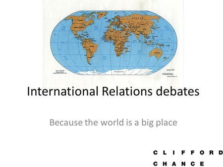 International Relations debates Because the world is a big place.