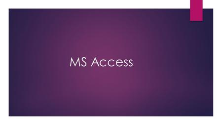 MS Access. Objectives  What is MS Access?  How to create table?  How to write queries?  Developing front end (forms)  Create, format and print report.