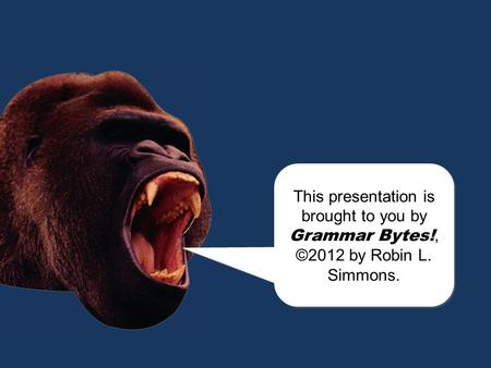 chomp! This presentation is brought to you by Grammar Bytes!, ©2012 by Robin L. Simmons. This presentation is brought to you by Grammar Bytes!, ©2012.