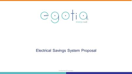 Confidential & Proprietary Who We are and What We Do Who we are and what we do Electrical Savings System Proposal.