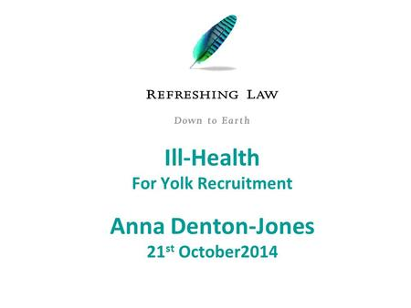 Ill-Health For Yolk Recruitment Anna Denton-Jones 21 st October2014.