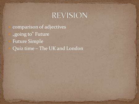 "Comparison of adjectives ""going to"" Future Future Simple Quiz time – The UK and London."