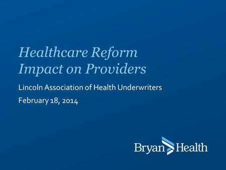 Lincoln Association of Health Underwriters February 18, 2014 Healthcare Reform Impact on Providers.