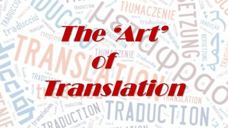 The 'Art' of ofTranslation. What is translation? Defining Translation: Process and/or product (interlinked and not linear sequence: v. drafting and re-drafting,