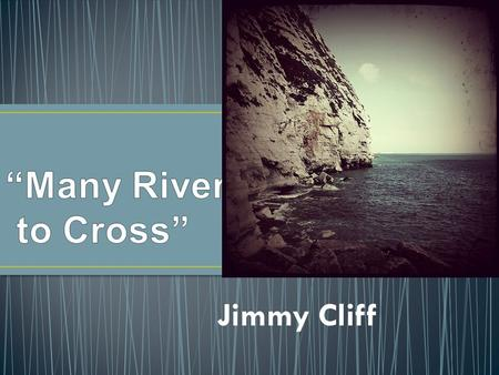 """Many Rivers to Cross"" Jimmy Cliff."