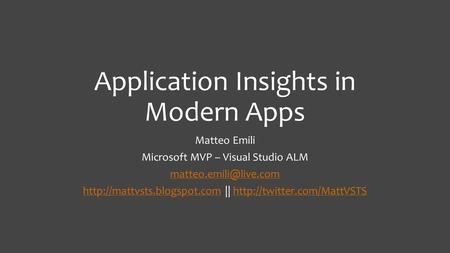 Application Insights in Modern Apps Matteo Emili Microsoft MVP – Visual Studio ALM