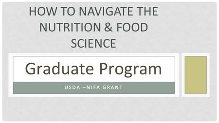 HOW TO NAVIGATE THE NUTRITION & FOOD SCIENCE USDA –NIFA GRANT Graduate Program.