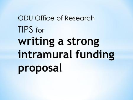 Writing a strong intramural funding proposal. The most important advice we can give: