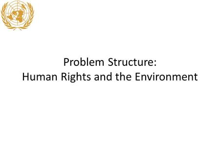 Problem Structure: Human Rights and the Environment.