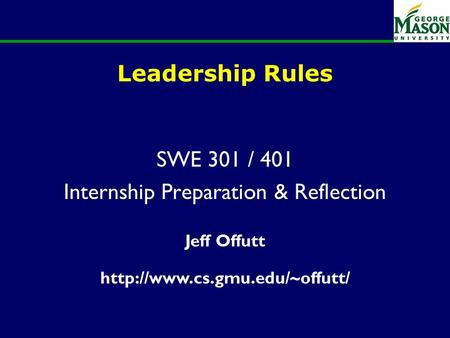 Of 23 Leadership Rules SWE 301 / 401 Internship Preparation & Reflection Jeff Offutt