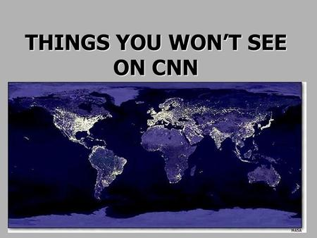THINGS YOU WON'T SEE ON CNN.