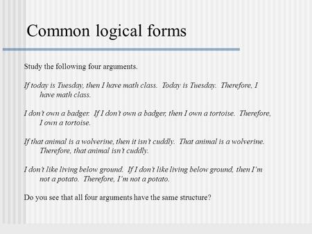 Common logical forms Study the following four arguments.