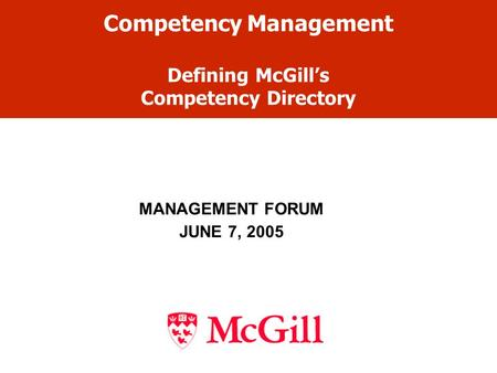 Competency Management Defining McGill's Competency Directory MANAGEMENT FORUM JUNE 7, 2005.