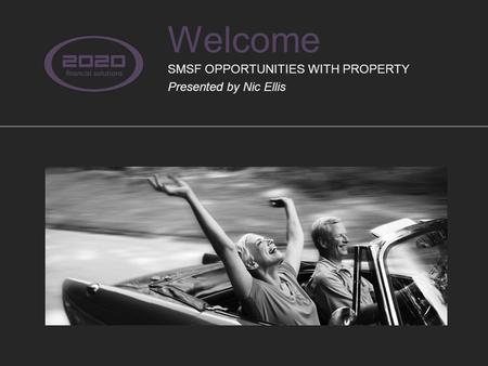 Welcome SMSF OPPORTUNITIES WITH PROPERTY Presented by Nic Ellis.