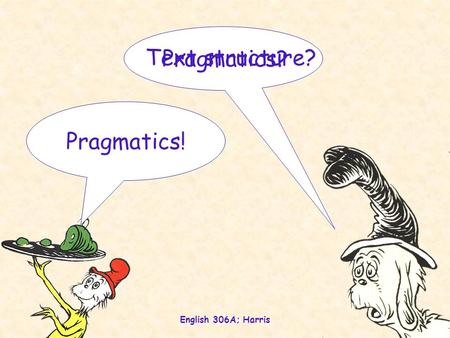 English 306A; Harris 1 Text structure? Pragmatics? Pragmatics!