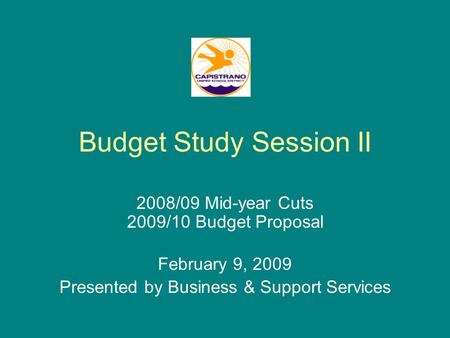 Budget Study Session II 2008/09 Mid-year Cuts 2009/10 Budget Proposal February 9, 2009 Presented by Business & Support Services.