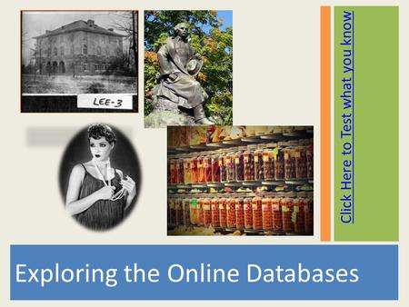 Click Here to Test what you know Exploring <strong>the</strong> Online Databases.