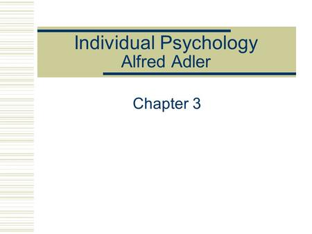 Individual Psychology Alfred Adler Chapter 3. The Case of James 16-year-old single African American male Behavior problems that might interfere with adjustment.