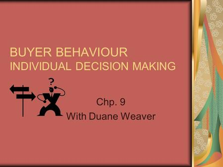 BUYER BEHAVIOUR INDIVIDUAL DECISION MAKING