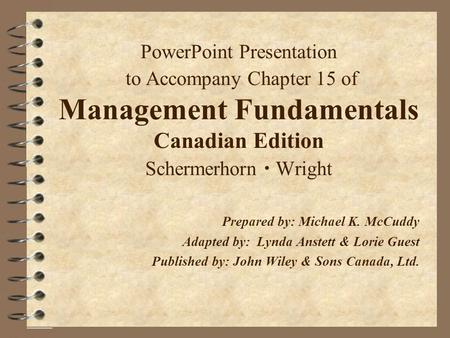 PowerPoint Presentation to Accompany Chapter 15 of Management Fundamentals Canadian Edition Schermerhorn  Wright Prepared by: Michael K. McCuddy Adapted.