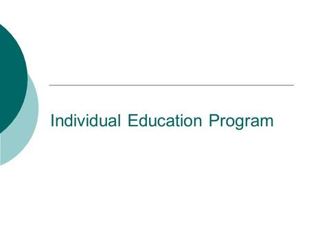 Individual Education Program. IEP Process2 IDEA has Five Major Components  1.Evaluation and Identification  2. IEP and Related Services  3.Placement.