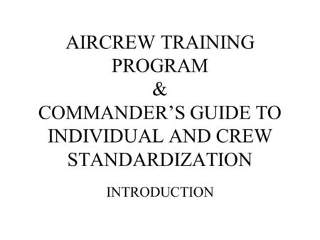 AIRCREW TRAINING PROGRAM & COMMANDER'S GUIDE TO INDIVIDUAL AND CREW STANDARDIZATION INTRODUCTION.