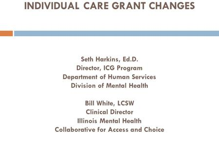 YOUR FAMILY AND THE INDIVIDUAL CARE GRANT CHANGES Seth Harkins, Ed. D