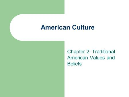 Chapter 2: Traditional American Values and Beliefs