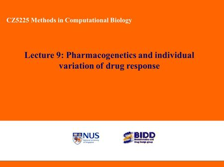 CZ5225 Methods in Computational Biology Lecture 9: Pharmacogenetics and individual variation of drug response CZ5225 Methods in Computational Biology.