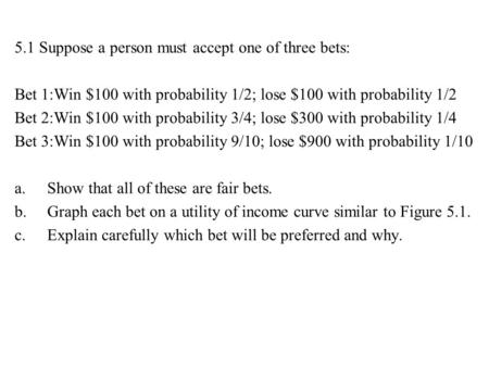 5.1 Suppose a person must accept one of three bets: